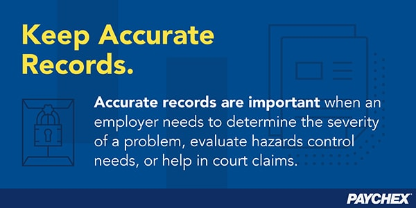 Accurate records are important to determine the severity of a problem, evaluate hazards, and help in court claims.
