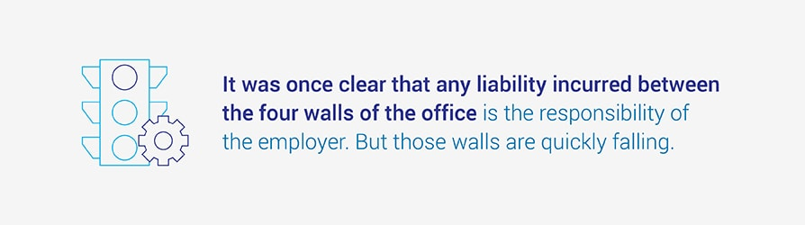 It was once clear that any liability incurred between the four walls of the office is the responsibility of the employer. But those walls are quickly falling.
