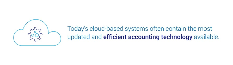 Today's cloud-based systems often contain the most updated and efficient accounting technology available.