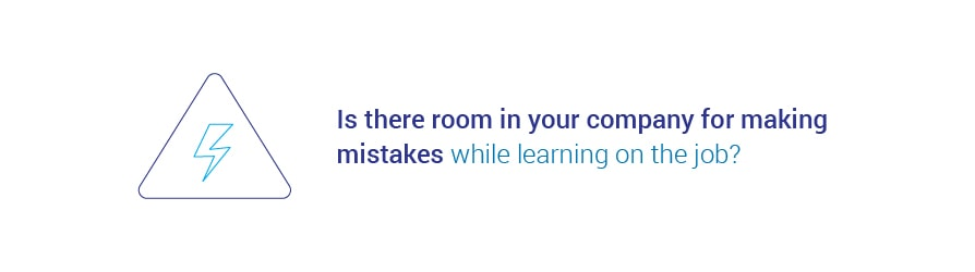 Is there room in your company for making mistakes while learning on the   job?