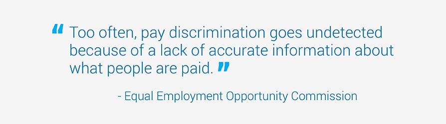 Too often, pay discrimination goes undetected because of a lack of accurate information about what people are paid.