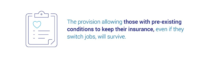 The provision allowing those with pre-existing conditions to keep their insurance, even if they switch jobs, will survive.