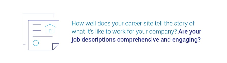How well does your career site tell the story of what it's like to work for   your company? Are your job descriptions comprehensive and engaging?