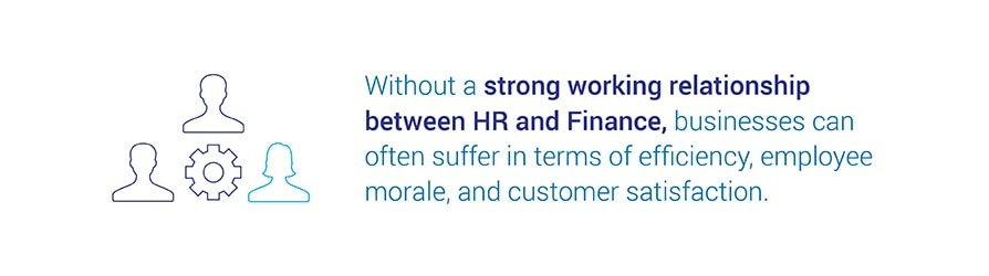 Without a strong working relationship between HR and Finance,   businesses can often suffer in terms of efficiency, employee morale, and customer satisfaction.