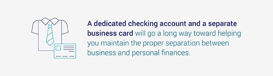 A dedicated checking account and a separate business card will go a long way toward helping you maintain the proper separation between business and personal finances.