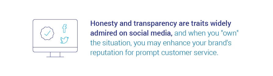 Honesty and transparency are traits widely admired on social media, and when you own the situation, you may enhance your brand's reputation for prompt customer service.