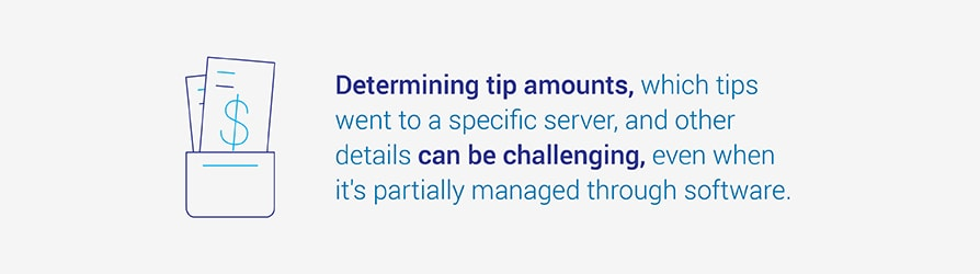 Determining tip amounts, which tips went to a specific server, and other details   can be challenging, even when it's partially managed through software.