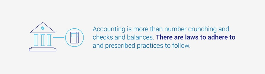 Accounting is more than number crunching and checks and balances. There are laws to adhere to and prescribed practices to follow.