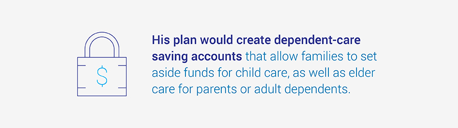 His plan would create dependent-care saving accounts that allow families to set aside funds for   child care, as well as elder care for parents or adult dependents.
