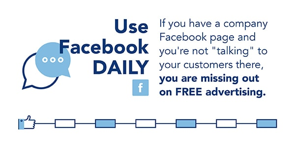 Use Facebook daily, or you're missing out on free advertising.