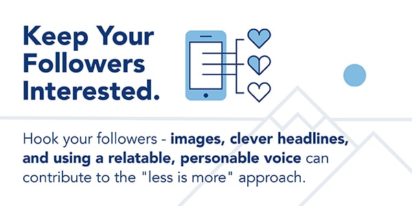 Hook your followers with images, clever headlines, and a personable voice.
