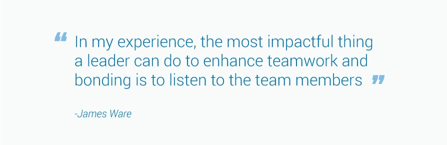Enhance teamwork and bonding by listening to team members.