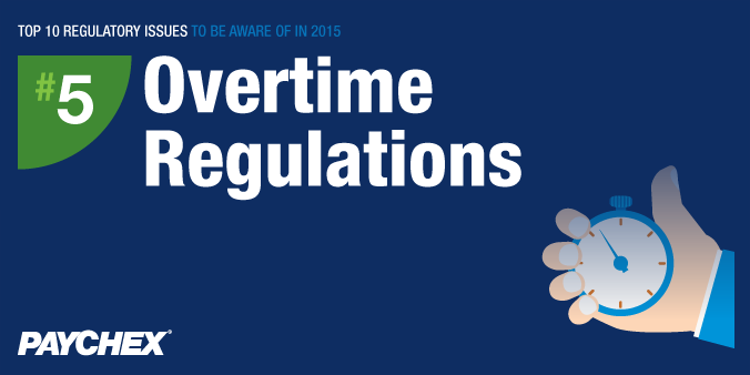 Top 10 Regulatory Issues To Be Aware Of In 2015 - #5: Overtime Regulations