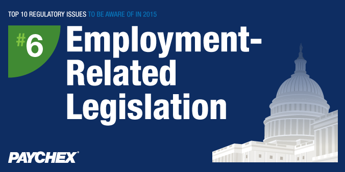 Top 10 Regulatory Issues To Be Aware Of In 2015 - #6: Employment-Related Legislation