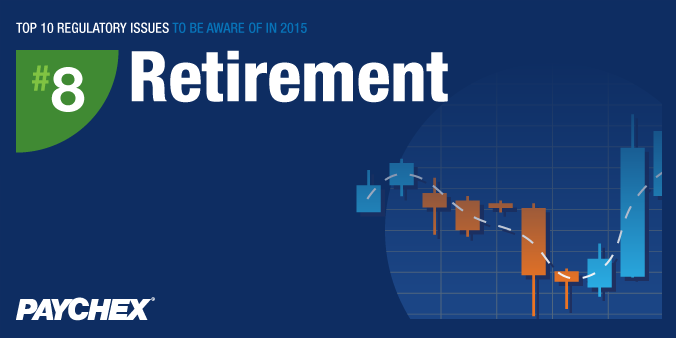 Top 10 Regulatory Issues To Be Aware Of In 2015 - #8: Retirement