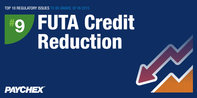 Top 10 Regulatory Issues To Be Aware Of In 2015 - #9: FUTA Credit Reduction