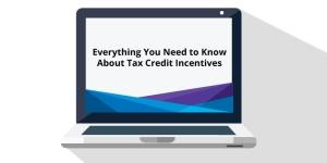 Everything You Need to Know About Tax Credit Incentives
